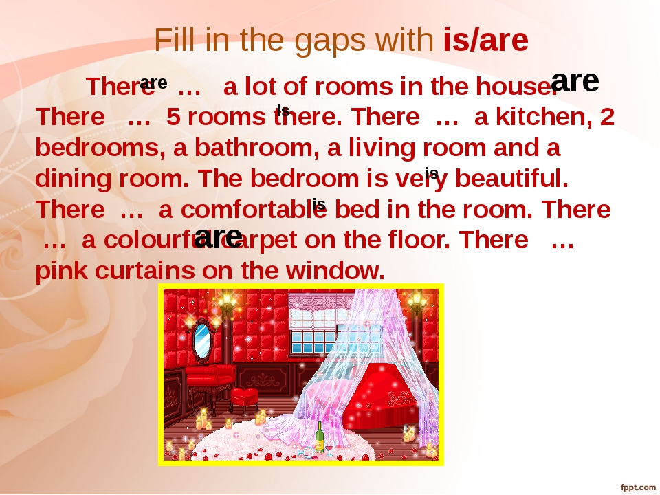 Fill in the gaps with is/are There … a lot of rooms in the house. There … 5 r...