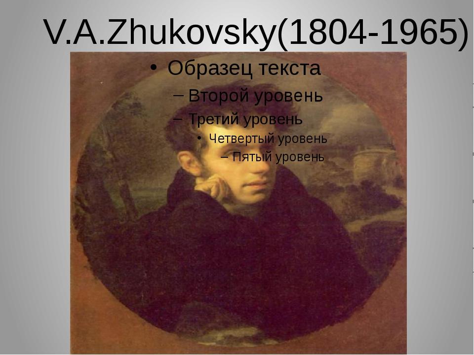 V.А.Zhukovsky(1804-1965)