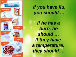 If you have flu, you should … If he has a burn, he should … If they have a t