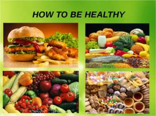 HOW TO BE HEALTHY