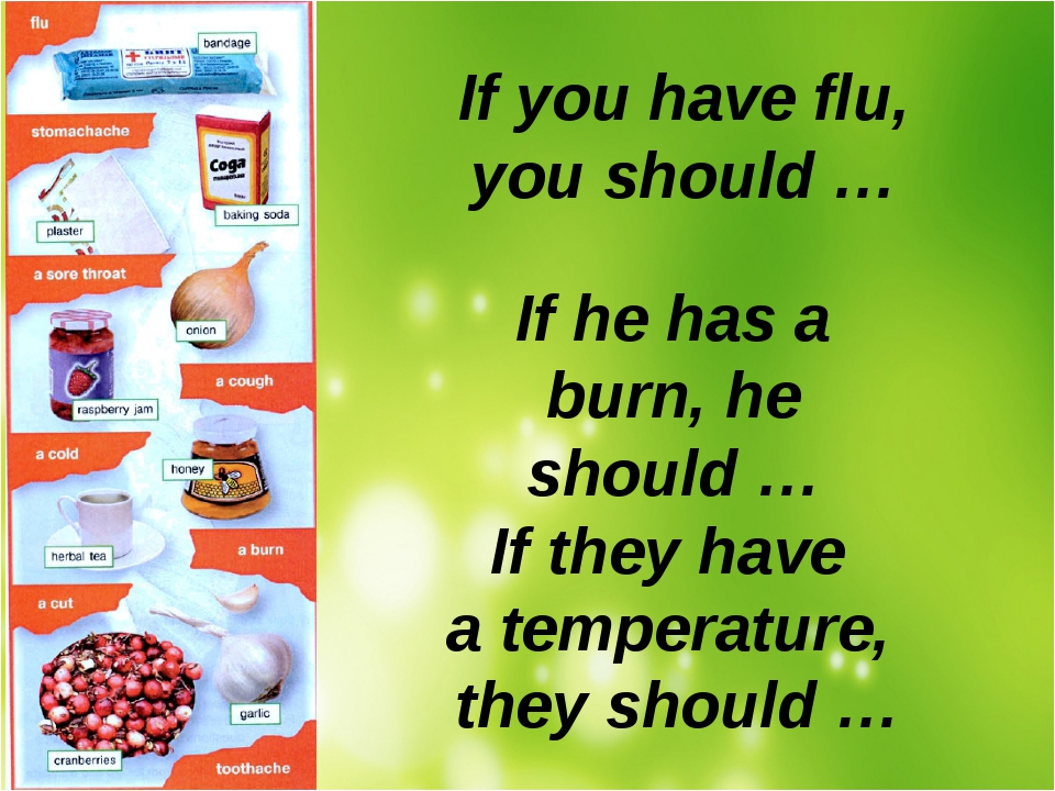 If you have flu, you should … If he has a burn, he should … If they have a t...