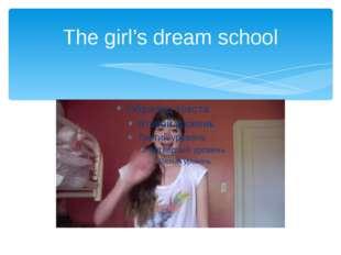 The girl's dream school
