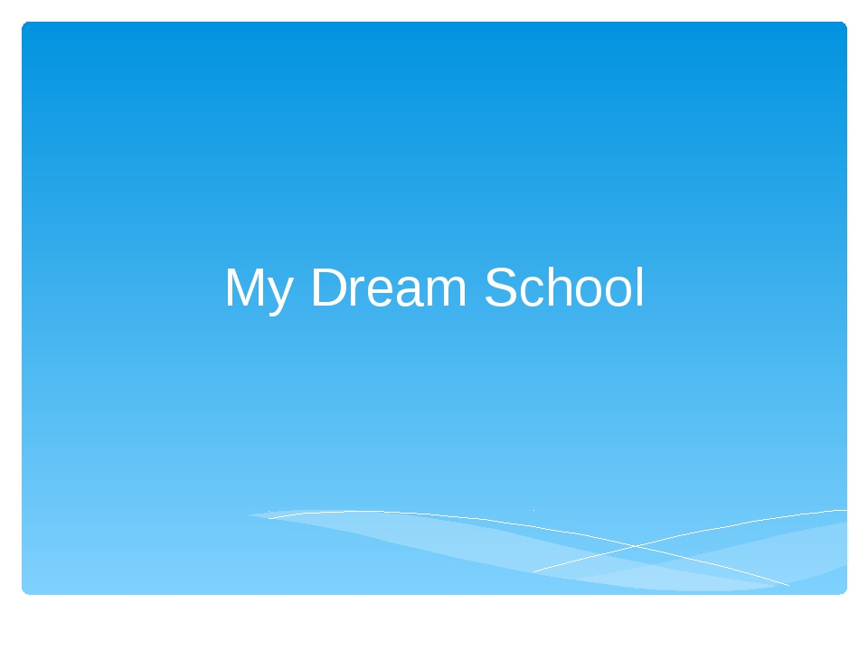 My Dream School
