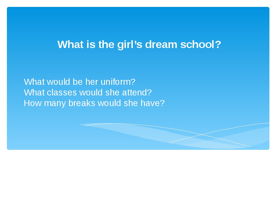 What would be her uniform? What classes would she attend? How many breaks wou...