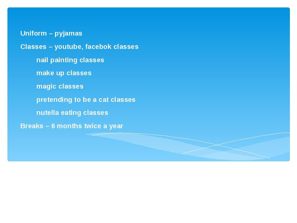 Uniform – pyjamas Classes – youtube, facebok classes  nail painting classes...