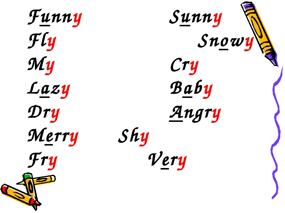 Funny	 			Sunny 	 Fly					Snowy My					Cry Lazy			 	Baby Dry 				Angry Merry...