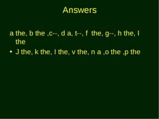 Answers a the, b the ,c--, d a, t--, f the, g--, h the, I the J the, k the, I