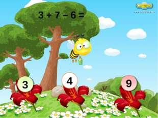 3 + 7 – 6 = 9 4 3