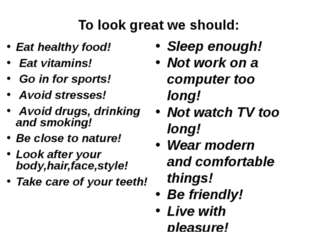 To look great we should: Eat healthy food! Eat vitamins! Go in for sports! A