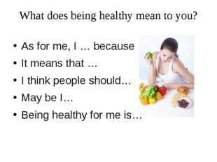 What does being healthy mean to you? As for me, I … because … It means that …