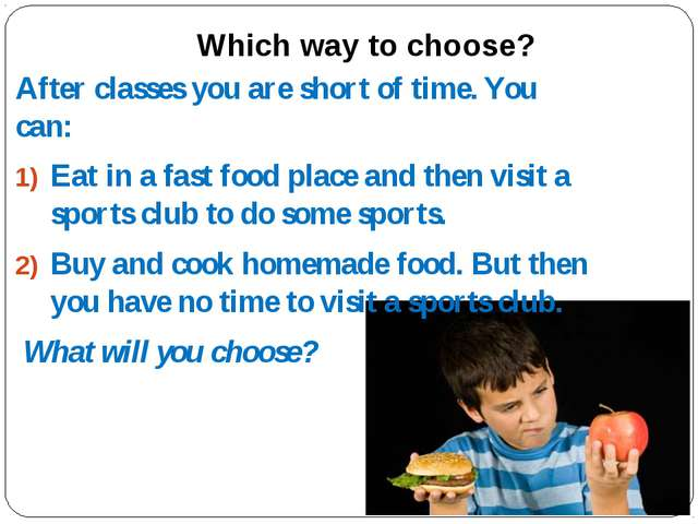 Which way to choose? After classes you are short of time. You can: Eat in a f...