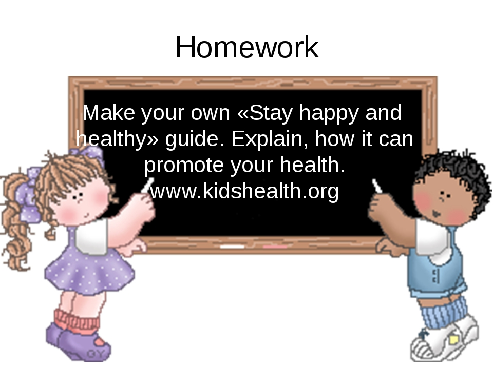Homework Make your own «Stay happy and healthy» guide. Explain, how it can pr...