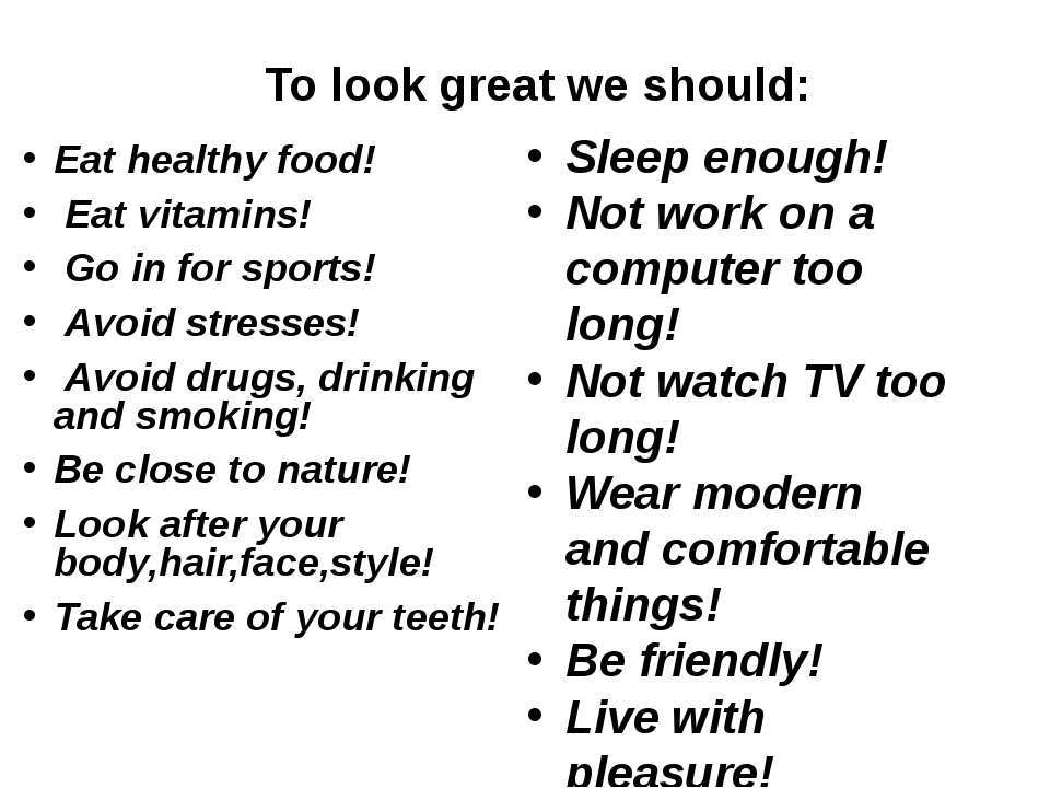 To look great we should: Eat healthy food! Eat vitamins! Go in for sports! A...