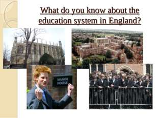 What do you know about the education system in England?