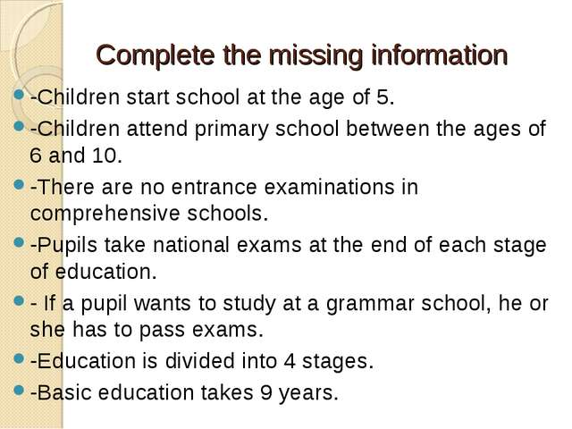 Complete the missing information -Children start school at the age of 5. -Chi...