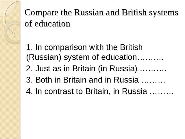 Compare the Russian and British systems of education 1. In comparison with th...