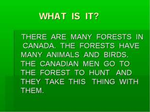 WHAT IS IT? THERE ARE MANY FORESTS IN CANADA. THE FORESTS HAVE MANY ANIMALS