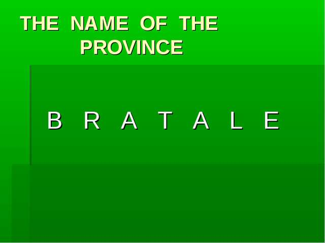 THE NAME OF THE 		 PROVINCE B R A T A L E