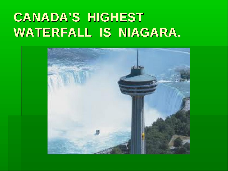 CANADA'S HIGHEST WATERFALL IS NIAGARA.