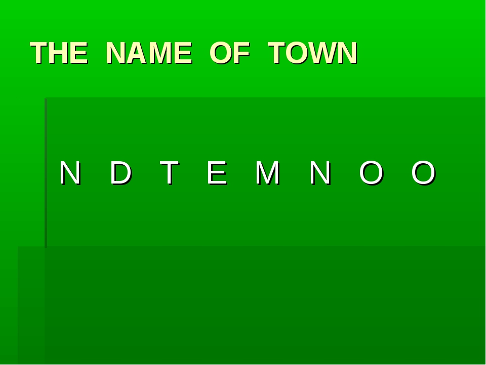 THE NAME OF TOWN N D T E M N O O