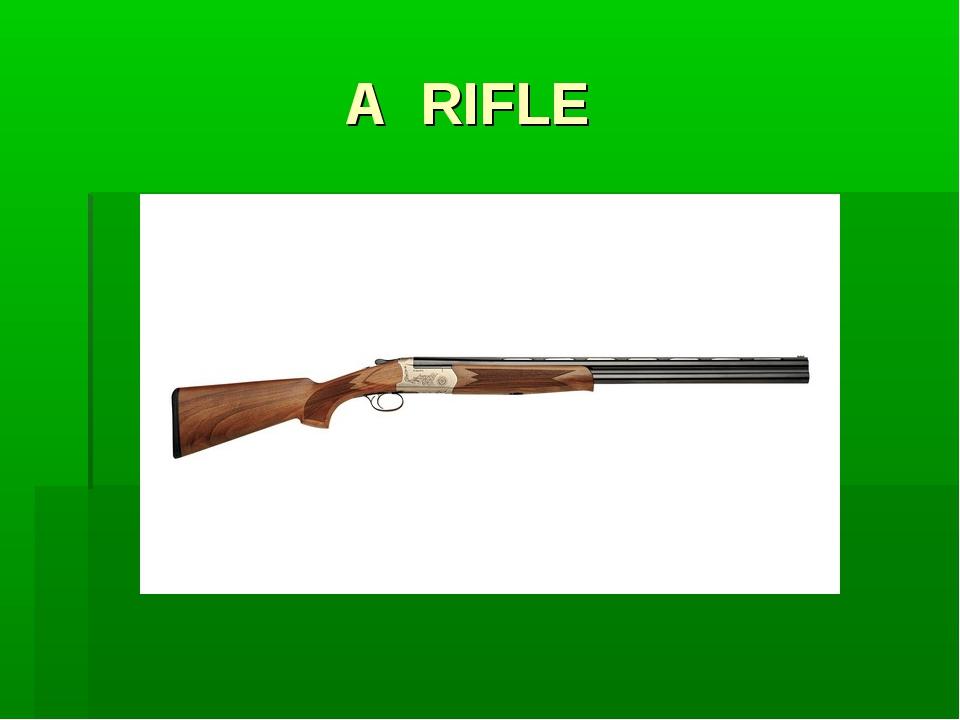A RIFLE