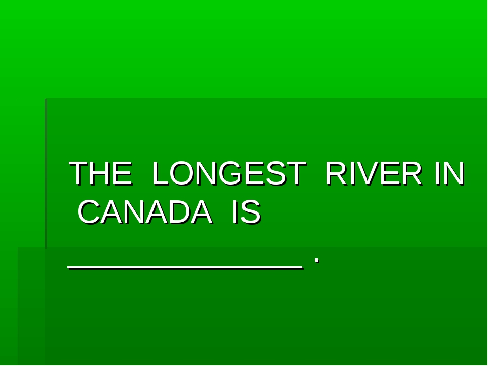 THE LONGEST RIVER IN CANADA IS _____________ .