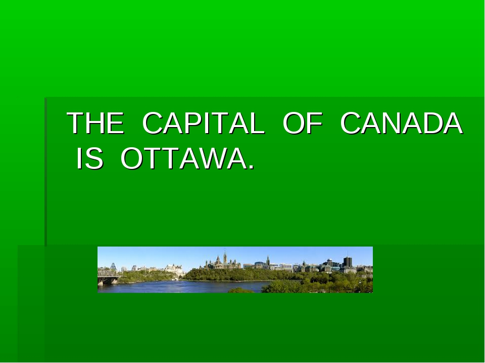 THE CAPITAL OF CANADA IS OTTAWA.