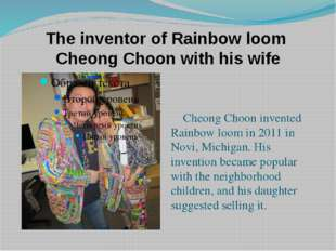 The inventor of Rainbow loom Cheong Choon with his wife Cheong Choon invented