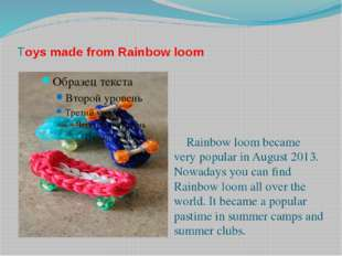 Toys made from Rainbow loom Rainbow loom became very popular in August 2013.