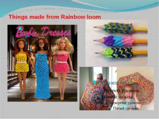 Things made from Rainbow loom