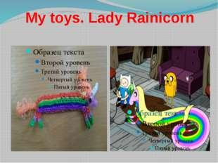 My toys. Lady Rainicorn