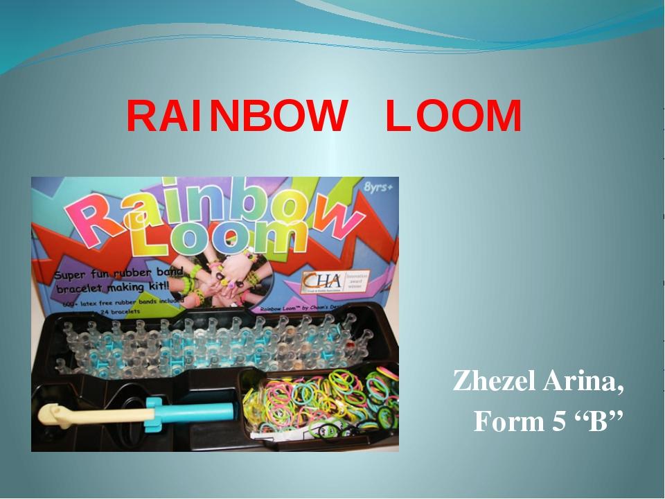 """RAINBOW LOOM Zhezel Arina, Form 5 """"B"""""""