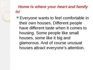 Home is where your heart and family is! Everyone wants to feel comfortable i