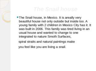 The Snail house The Snail house, in Mexico. It is areally very beautiful hou