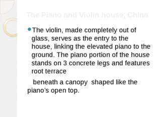 The Piano and Violin house, China The violin, made completely out of glass, s