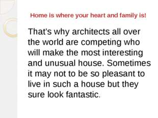 Home is where your heart and family is! That's why architects all over the w