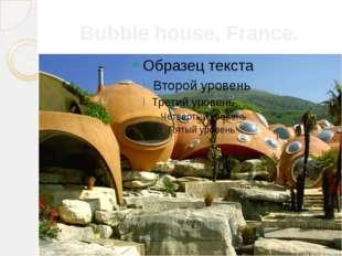 Bubble house, France.