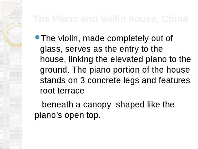 The Piano and Violin house, China The violin, made completely out of glass, s...