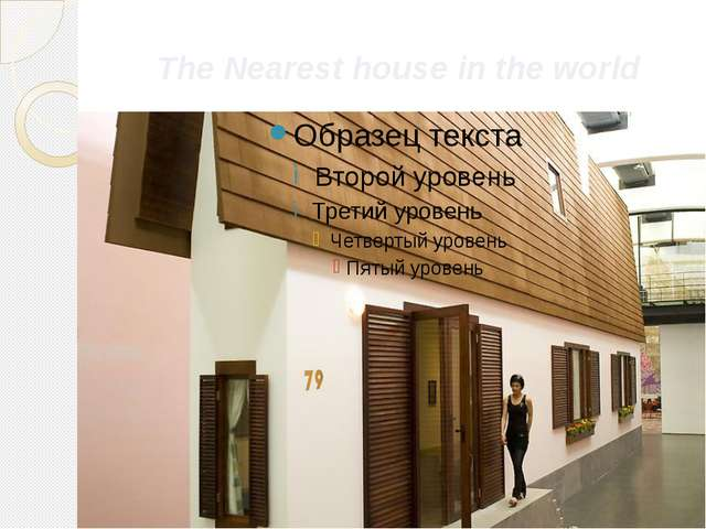The Nearest house in the world