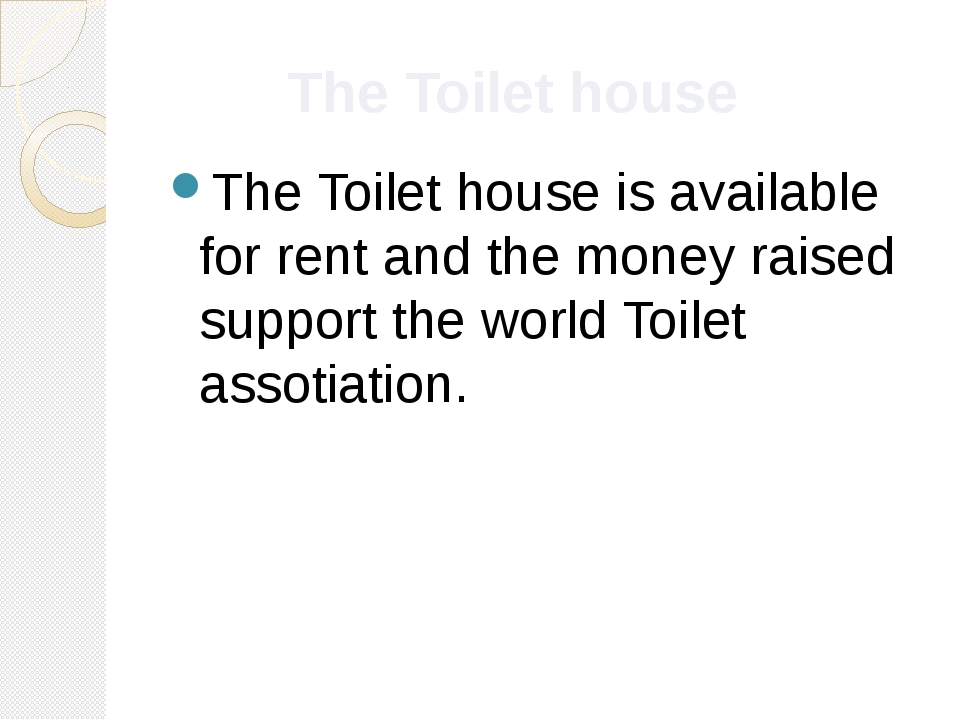 The Toilet house The Toilet house is available for rent and the money raised...