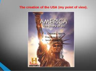 The creation of the USA (my point of view).