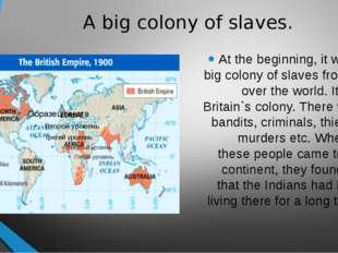 A big colony of slaves. At the beginning, it was a big colony of slaves from
