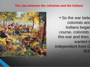 The was between the colonists and the Indians So the war between colonists an