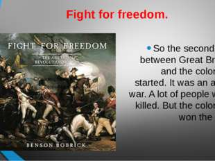 Fight for freedom. So the second war between Great Britain and the colonists