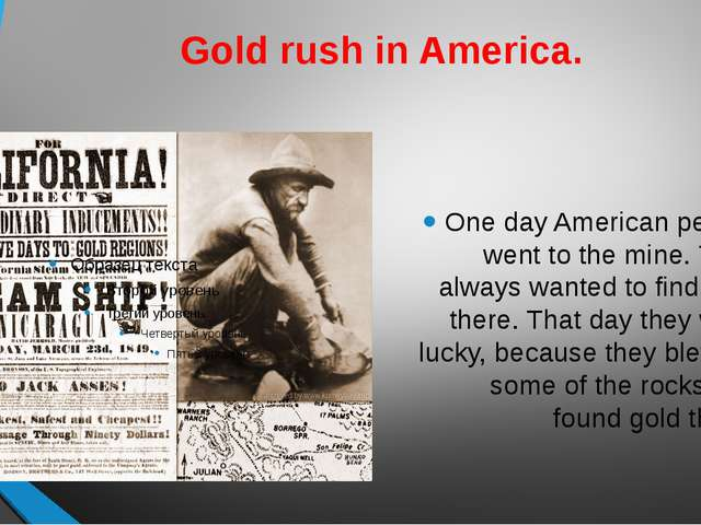 Gold rush in America. One day American people went to the mine. They always w...