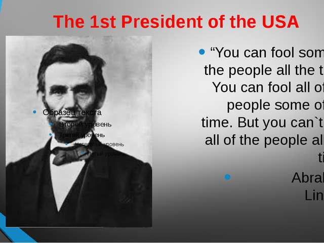"The 1st President of the USA ""You can fool some of the people all the time. Y..."