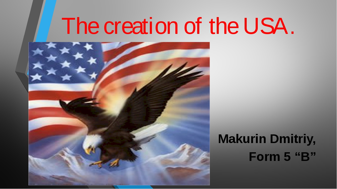 "The creation of the USA. Makurin Dmitriy, Form 5 ""B"""