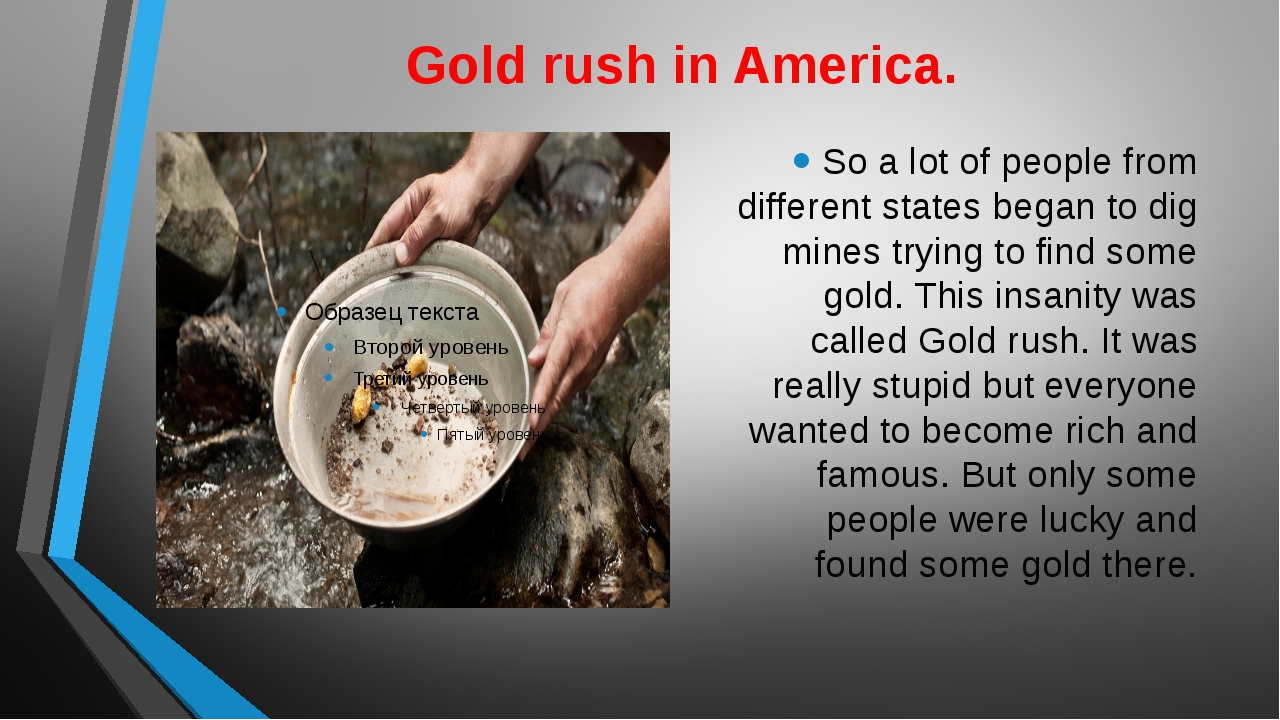 Gold rush in America. So a lot of people from different states began to dig m...