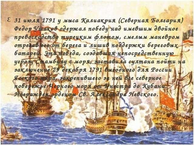 31 июля 1791 у мыса Калиакрия (Северная Болгария) Федор Ушаков одержал победу...