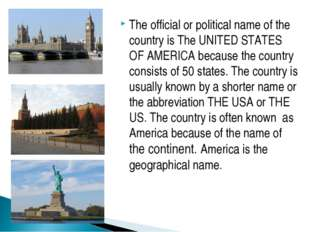 The official or political name of the country is The UNITED STATES OF AMERICA